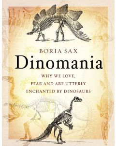 Dinomania: Why We Love, Fear And Are Utterly Enchanted By Dinosaurs