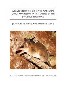 B402 2016 A Revision of the Didelphid Marsupial Genus Marmosops, Part 1